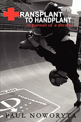 Transplant to Handplant in pursuit of a dream .: Paul Noworyta