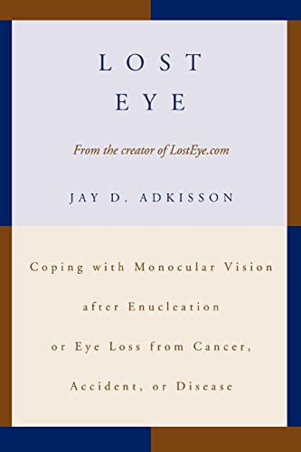 Lost Eye: Coping with Monocular Vision after Enucleation or Eye Loss from Cancer, Accident, or ...