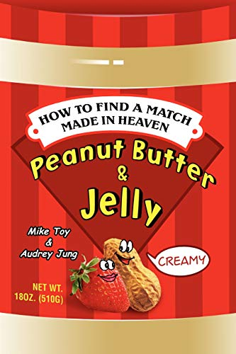 9780595392872: Peanut Butter & Jelly: How to Find a Match Made in Heaven