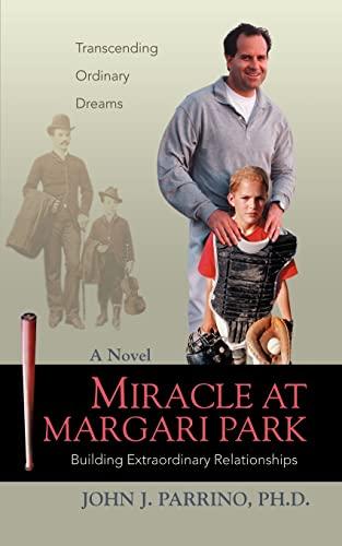 Miracle at Margari Park Building Extraordinary Relationships: john parrino