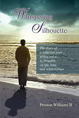 9780595393541: Whispering Silhouette: The diary of a reluctant poet— giving voice to thoughts on life, love, and relationships
