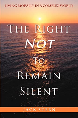 9780595394616: The Right Not to Remain Silent: Living Morally in a Complex World