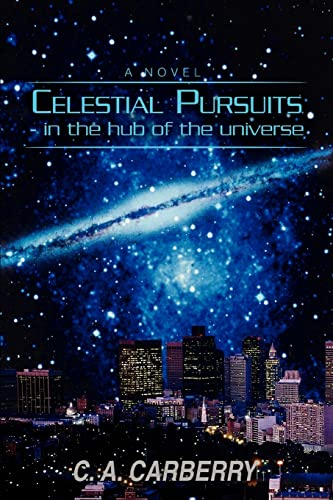 9780595394685: Celestial Pursuits: In the Hub of the Universe