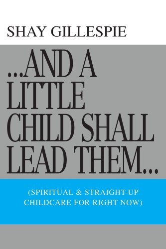 9780595395378: ...And A Little Child Shall Lead Them...: (Spiritual & Straight-up Childcare For Right Now)