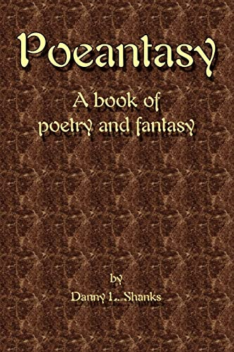Poeantasy: A Book of Poetry and Fantasy: Danny Shanks