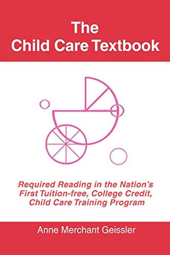 9780595395934: The Child Care Textbook: Required Reading in the Nation's First Tuition-free, College Credit, Child Care Training Program