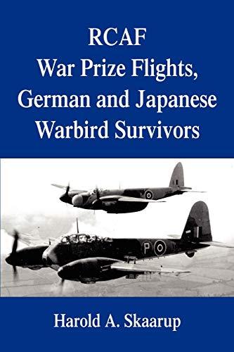 Rcaf War Prize Flights, German and Japanese: Harold A Skaarup