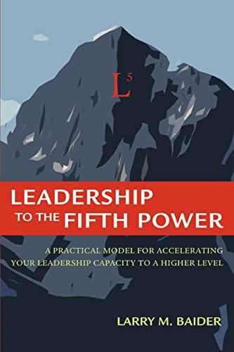 9780595396061: Leadership to the Fifth Power: A Practical Model For Accelerating Your Leadership Capacity To A Higher Level