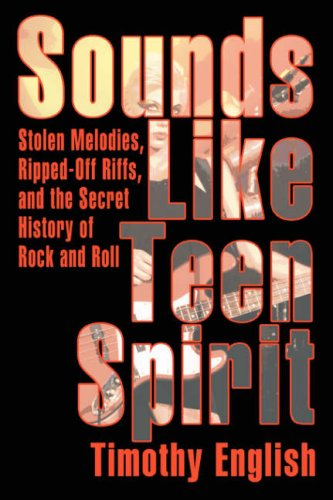 9780595396191: Sounds Like Teen Spirit: Stolen Melodies, Ripped-Off Riffs, and the Secret History of Rock and Roll