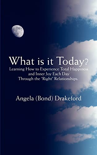What is it Today Learning How to Experience Total Happiness and Inner Joy Each Day Through the ...