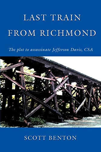 9780595396627: Last Train From Richmond: The plot to assassinate Jefferson Davis, CSA