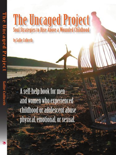 9780595398089: The Uncaged Project: Soul Strategies to Rise Above a Wounded Childhood