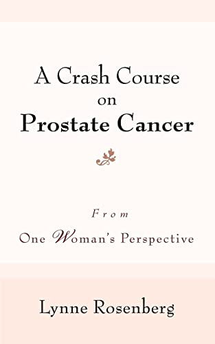 9780595398232: A Crash Course on Prostate Cancer: From One Woman's Perspective