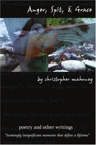 9780595398379: Anger, Spit, & Grace: Poetry and Other Writings Seemingly Insignificant Moments That Define a Lifetime