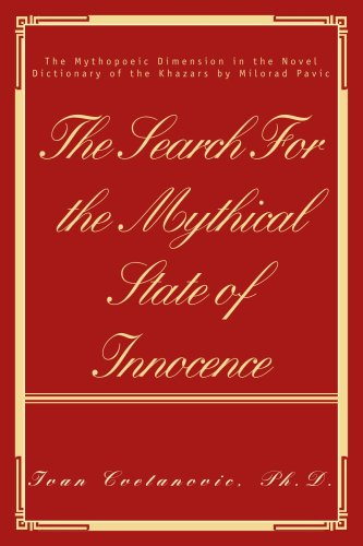 9780595398416: THE SEARCH FOR THE MYTHICAL STATE OF INNOCENCE: THE MYTHOPOEIC DIMENSION IN THE NOVEL DICTIONARY OF THE KHAZARS BY MILORAD PAVIC