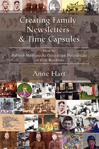 9780595398720: Creating Family Newsletters & Time Capsules: How to Publish Multimedia Genealogy Periodicals or Gift Booklets