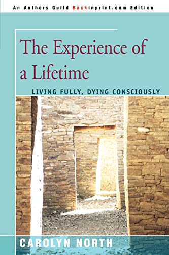 9780595399017: The Experience of a Lifetime: Living Fully, Dying Consciously