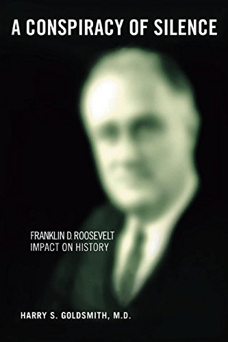 9780595399420: A Conspiracy of Silence: The Health and Death of Franklin D. Roosevelt
