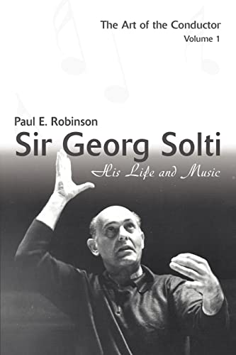 9780595399536: Sir Georg Solti: His Life And Music: The Art of the Conductor