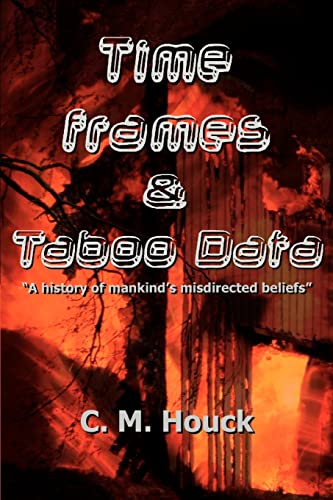 9780595399864: Time Frames and Taboo Data: A history of mankind's misdirected beliefs