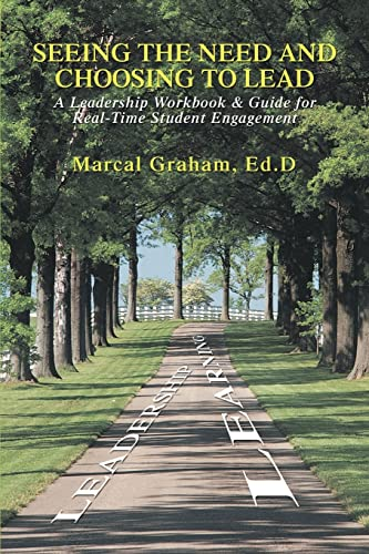 Seeing the Need and Choosing to Lead: A Leadership Workbook & Guide for Real-Time Student ...