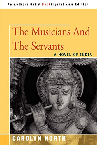 The Musicians And The Servants: A Novel of India: Carolyn North