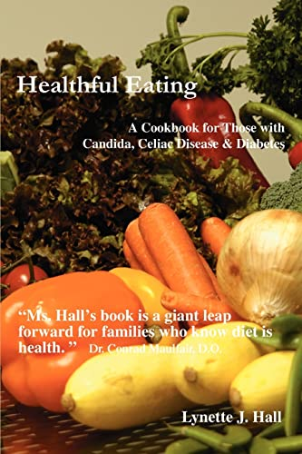 9780595400553: Healthful Eating: A Cookbook for Those with Candida, Celiac Disease & Diabetes