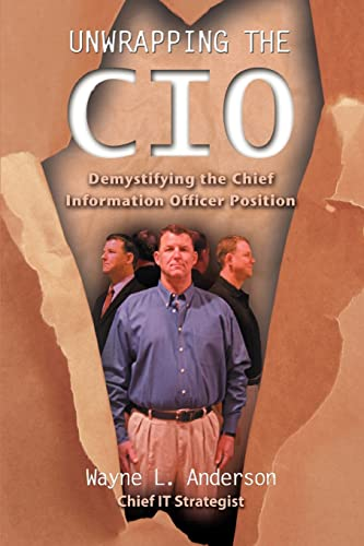 9780595400584: Unwrapping The CIO: Demystifying the Chief Information Officer Position