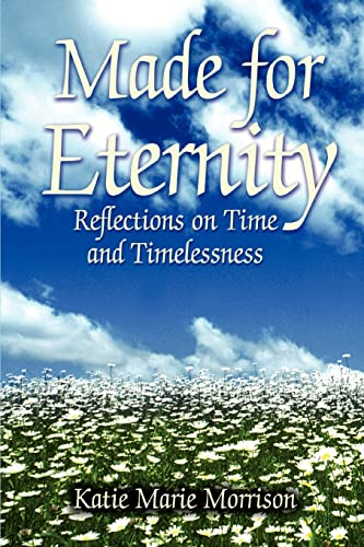 Made for Eternity Reflections on Time and: Katie Morrison