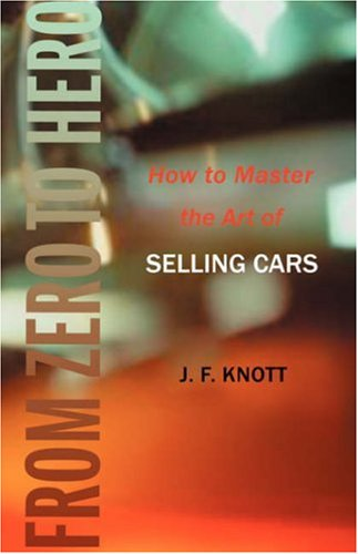 9780595401055: From Zero to Hero: How to Master the Art of Selling Cars