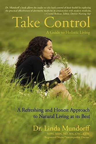 Take Control: A Guide to Holistic Living: Linda Mundorff