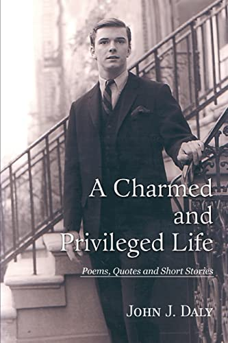9780595401598: A Charmed and Privileged Life: Poems, Quotes and Short Stories