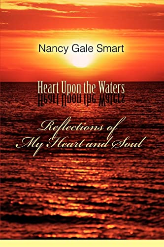 9780595401994: Heart Upon the Waters: Reflections of My Heart and Soul