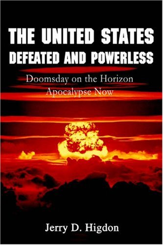 9780595402199: The United States Defeated and Powerless: Doomsday on the Horizon Apocalypse Now
