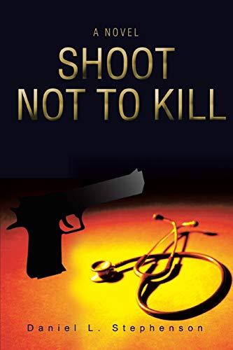 9780595403233: Shoot not to Kill