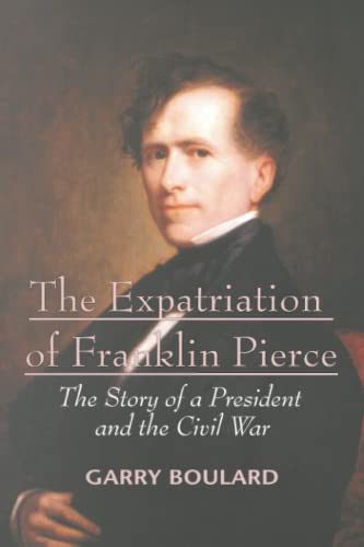 9780595403677: The Expatriation of Franklin Pierce: The Story of a President and the Civil War