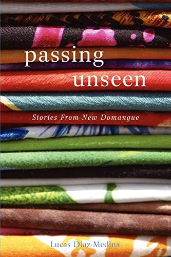 Passing Unseen: Stories from New Domangue: Díaz-Medina, Lucas