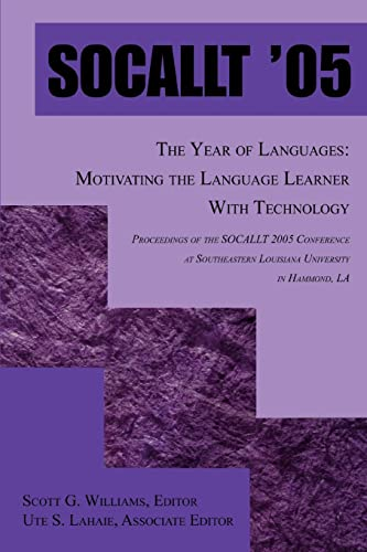 SOCALLT '05: The Year of Languages: Motivating the Language Learner With Technology (0595404359) by Scott Williams