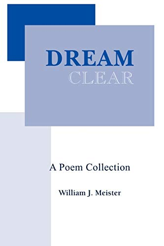 Dream Clear A Poem Collection: William Meister