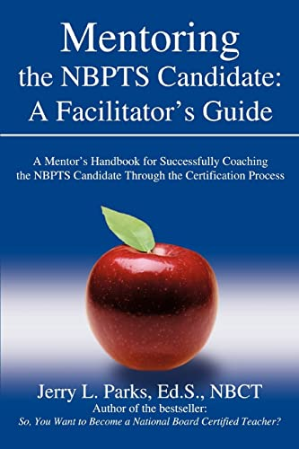 9780595404834: Mentoring the NBPTS Candidate: A Facilitator's Guide: A Mentor s Handbook for Successfully Coaching the NBPTS Candidate Through the Certification Process