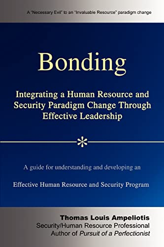 9780595405091: Bonding: Integrating a Human Resource and Security Paradigm Change Through Effective Leadership