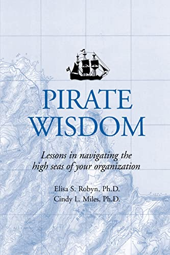 Pirate Wisdom: Lessons in navigating the high seas of your organization: Robyn, Elisa