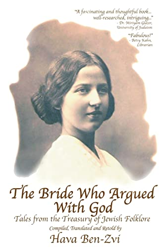 The Bride Who Argued With God: Tales from the Treasury of Jewish Folklore: Ben-Zvi, Hava
