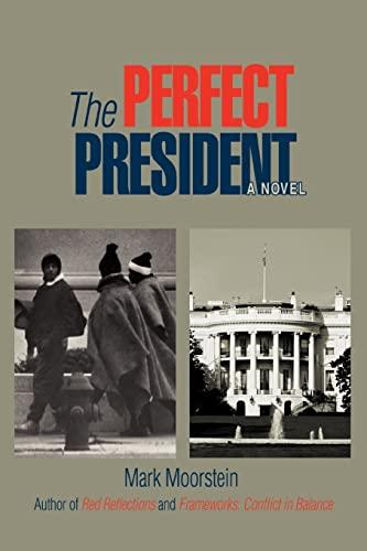 The Perfect President: Moorstein, Mark