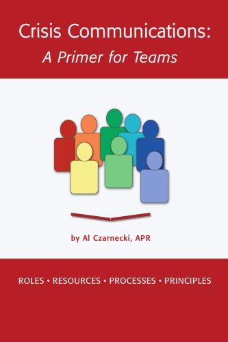 Crisis Communications: A Primer for Teams: Czarnecki, Al