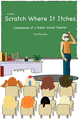9780595406197: Scratch Where It Itches: Confessions of a Public School Teacher