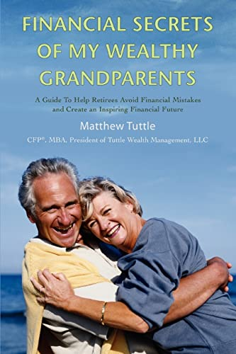 9780595406319: Financial Secrets of My Wealthy Grandparents: A Guide To Help Retirees Avoid Financial Mistakes and Create an Inspiring Financial Future