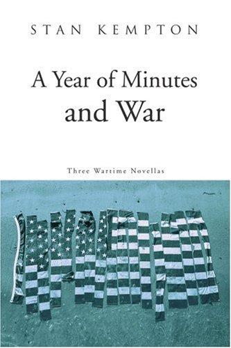 A Year of Minutes and War: Three Wartime Novellas: Kempton, Stan