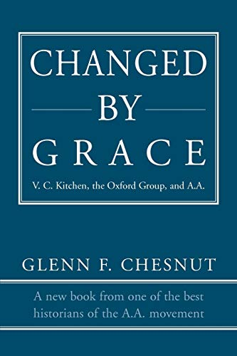 9780595406807: Changed by Grace: V. C. Kitchen, the Oxford Group, and A.A.