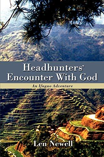 Headhunters' Encounter With God: An Ifugao Adventure: Len Newell